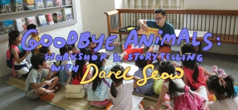 Goodbye Animals: Workshop and Storytelling with Darel Seow