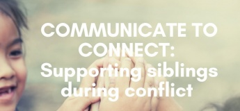 Communicate to Connect: Supporting Siblings during conflict