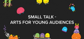 Small Talk – Arts for Young Audiences