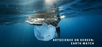 ArtScience on Screen: Earth Watch