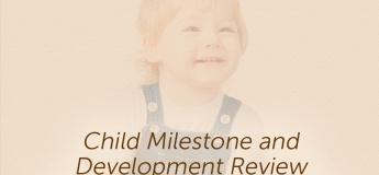 Child Milestone and Development Review