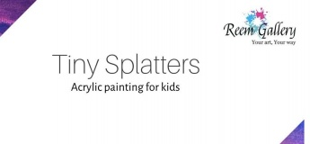 Tiny Splatters - Acrylic Painting Workshop for Kids @ Reem Gallery