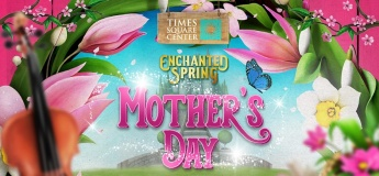 Enchanted Mother's Day @ Times Square Center